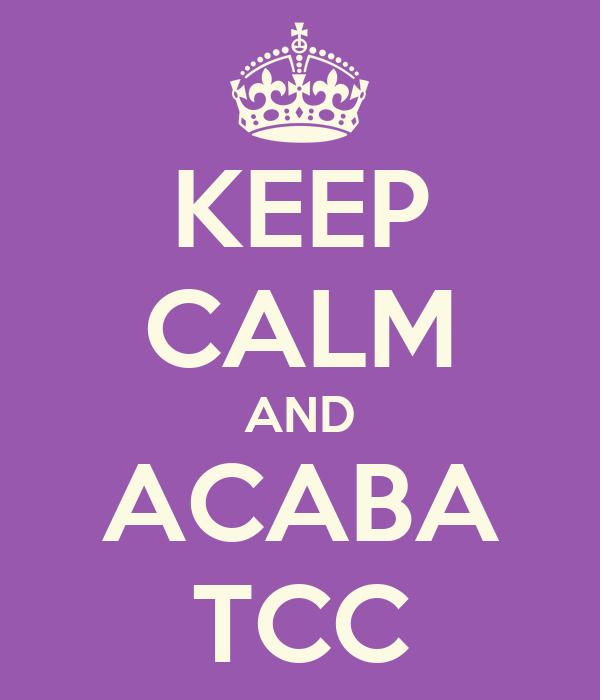KEEP CALM AND ACABA TCC