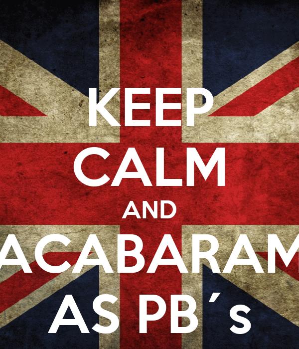 KEEP CALM AND ACABARAM AS PB´s