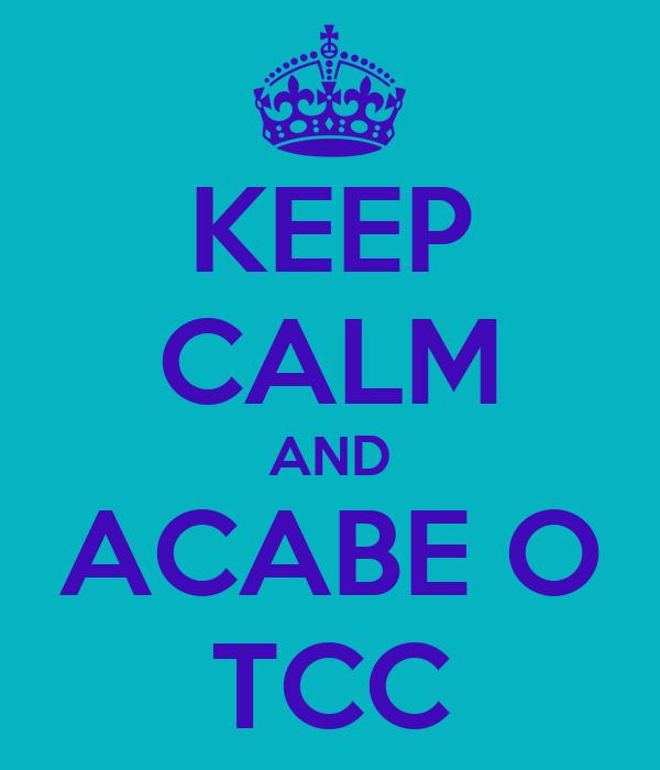 KEEP CALM AND ACABE O TCC