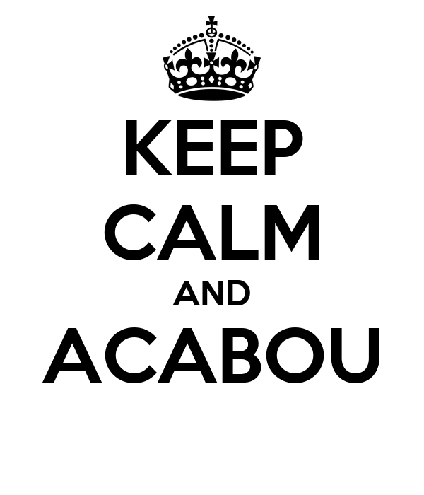 KEEP CALM AND ACABOU