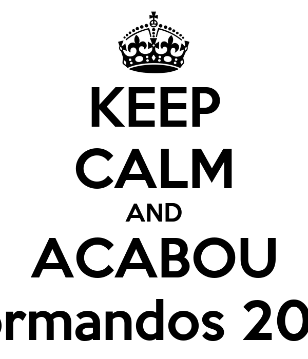 KEEP CALM AND ACABOU Formandos 2013