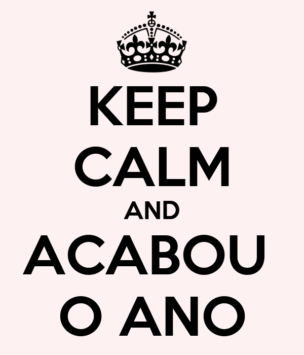 KEEP CALM AND ACABOU  O ANO