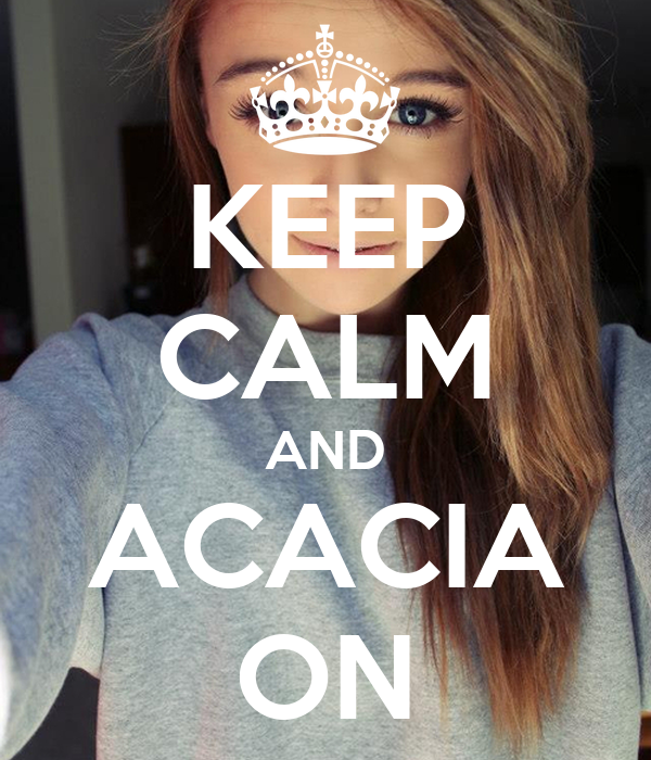KEEP CALM AND ACACIA ON