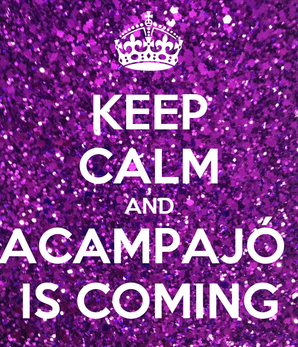 KEEP CALM AND ACAMPAJÓ  IS COMING