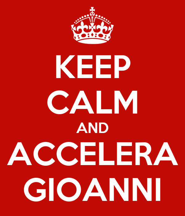 KEEP CALM AND ACCELERA GIOANNI