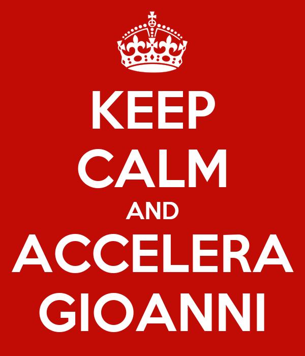 KEEP CALM AND ACCELERA GIOANNI