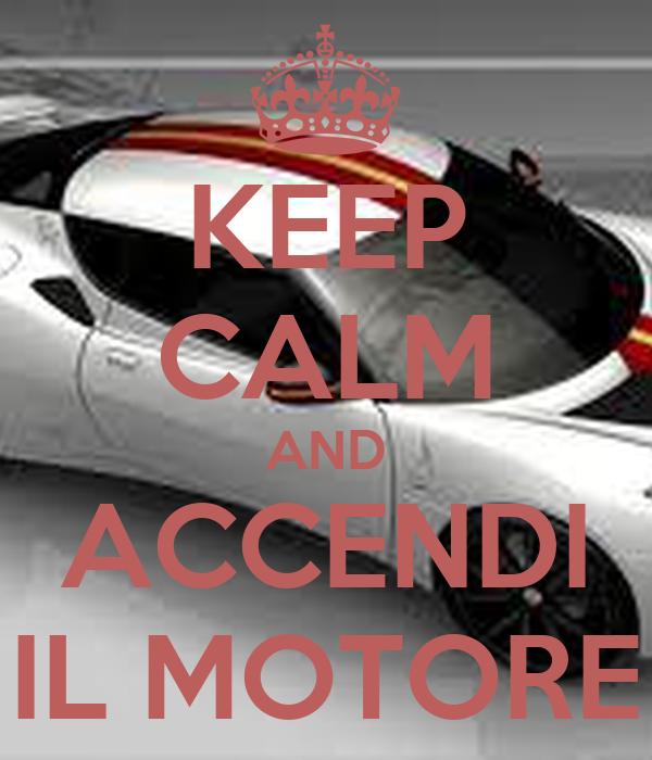 KEEP CALM AND ACCENDI IL MOTORE