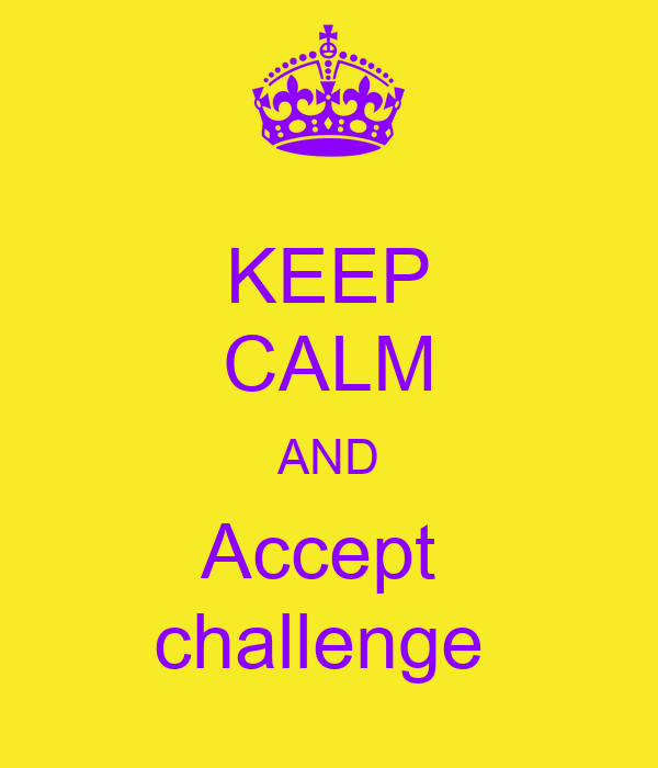 KEEP CALM AND Accept  challenge