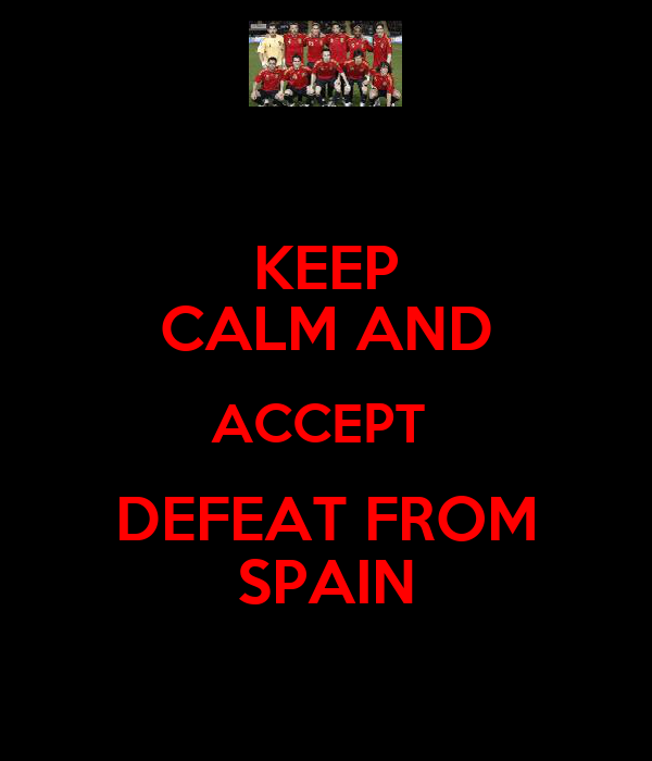 KEEP CALM AND ACCEPT  DEFEAT FROM SPAIN