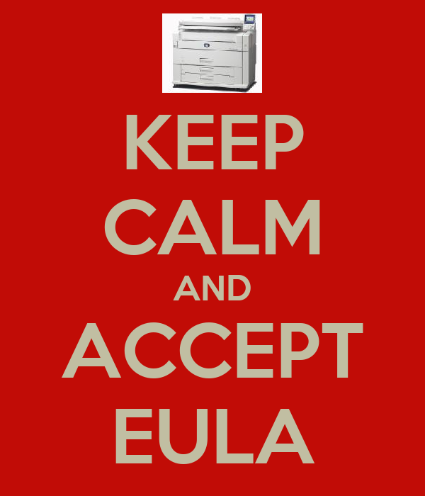KEEP CALM AND ACCEPT EULA
