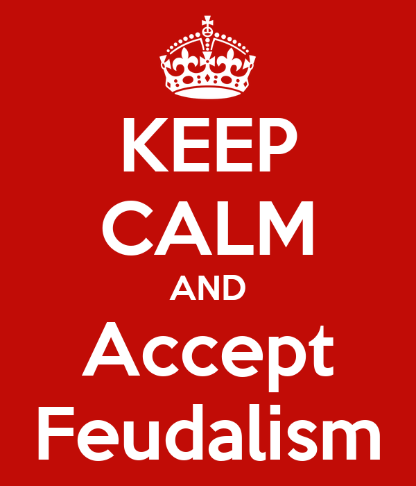 KEEP CALM AND Accept Feudalism