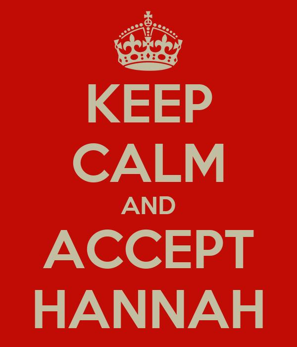 KEEP CALM AND ACCEPT HANNAH
