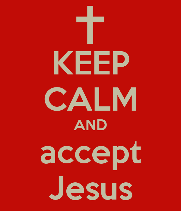 KEEP CALM AND accept Jesus