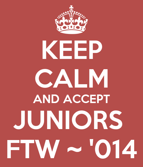 KEEP CALM AND ACCEPT JUNIORS  FTW ~ '014