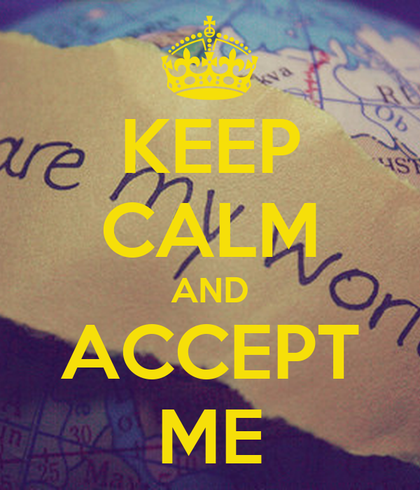 KEEP CALM AND ACCEPT ME