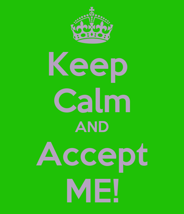 Keep  Calm AND Accept ME!