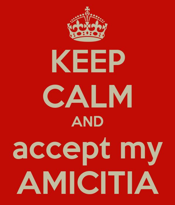 KEEP CALM AND accept my AMICITIA
