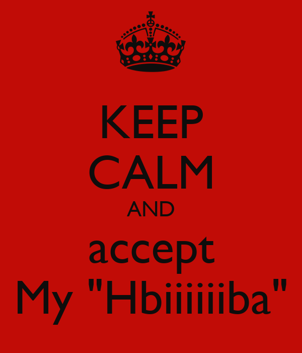 """KEEP CALM AND accept My """"Hbiiiiiiba"""""""
