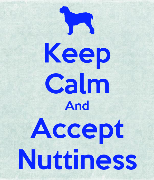 Keep Calm And Accept Nuttiness
