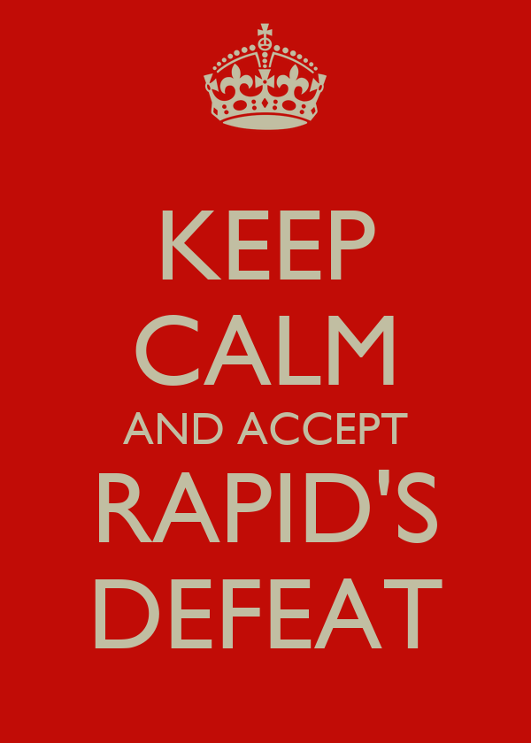 KEEP CALM AND ACCEPT RAPID'S DEFEAT