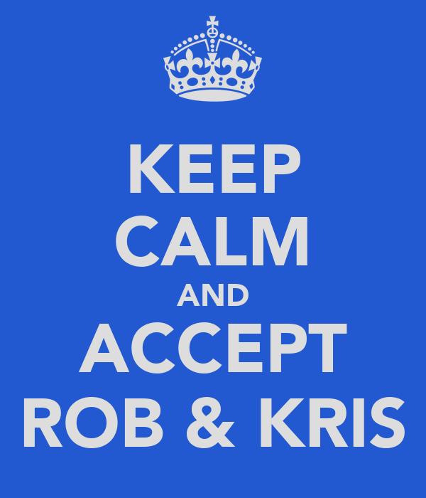 KEEP CALM AND ACCEPT ROB & KRIS