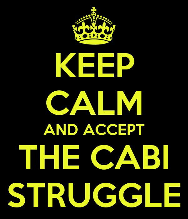 KEEP CALM AND ACCEPT THE CABI STRUGGLE