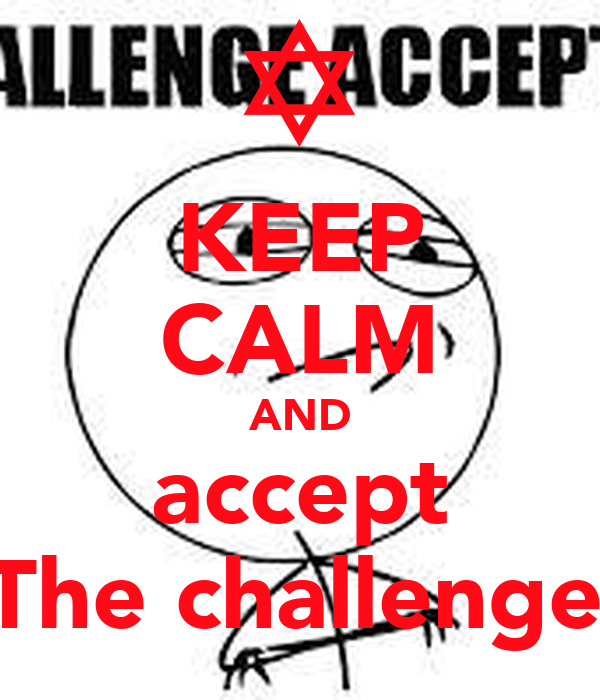 KEEP CALM AND accept  The challenges