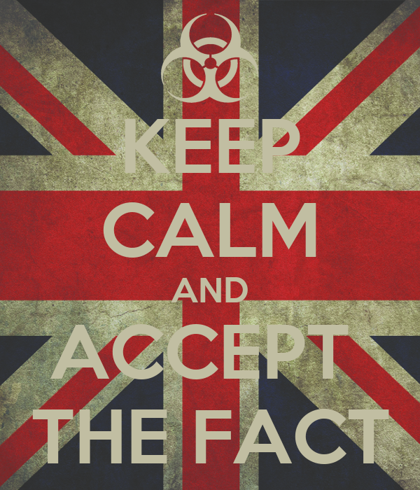 KEEP CALM AND ACCEPT  THE FACT