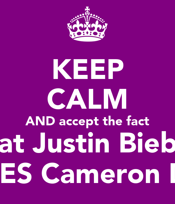 KEEP CALM AND accept the fact that Justin Bieber LOVES Cameron Diaz