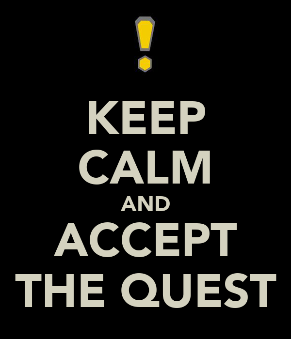 KEEP CALM AND ACCEPT THE QUEST