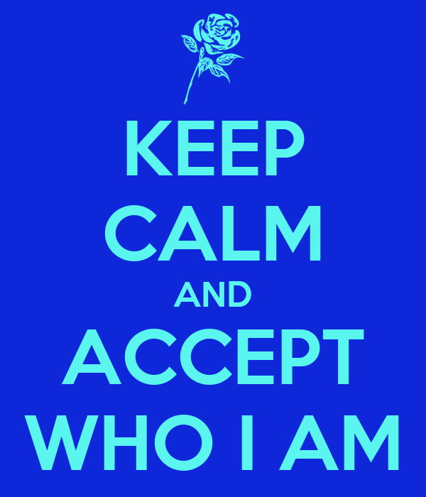 KEEP CALM AND ACCEPT WHO I AM