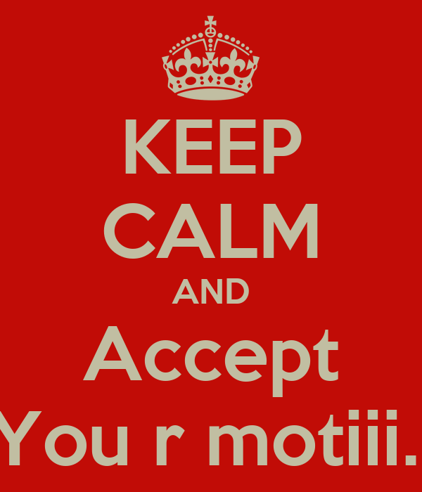 KEEP CALM AND Accept You r motiii..