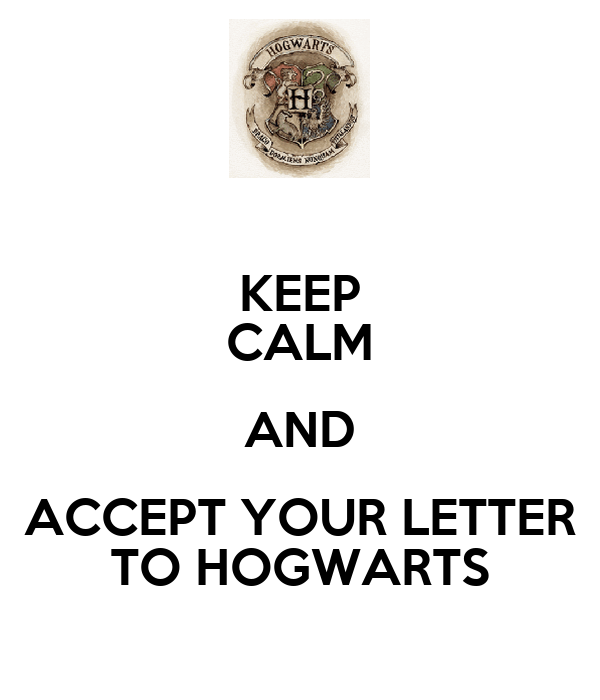 KEEP CALM AND ACCEPT YOUR LETTER TO HOGWARTS