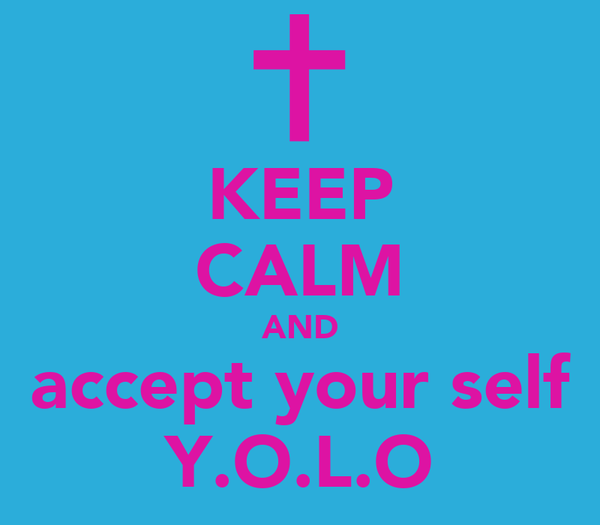 KEEP CALM AND accept your self Y.O.L.O
