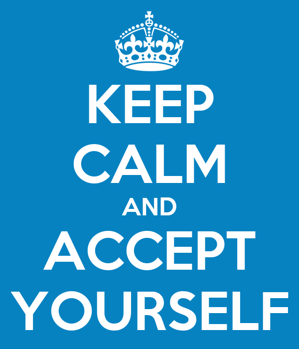 KEEP CALM AND ACCEPT YOURSELF
