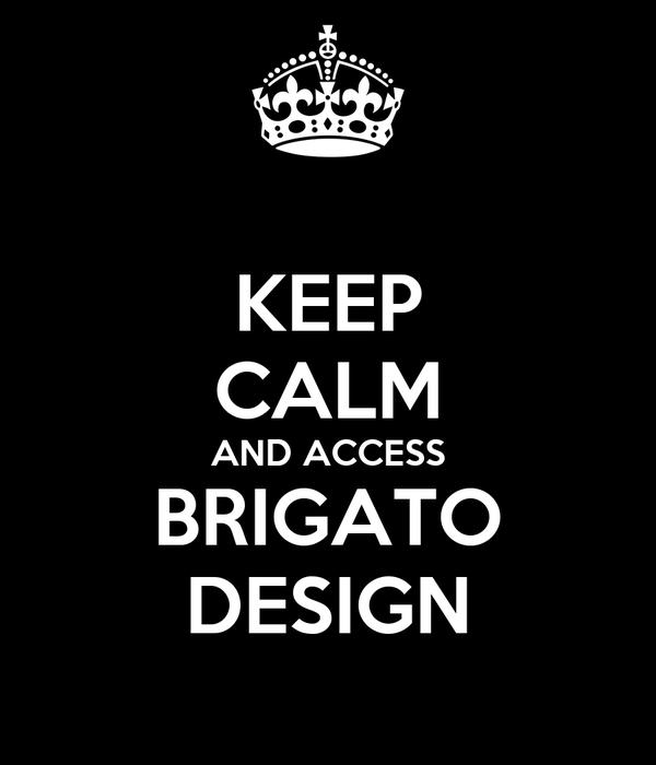 KEEP CALM AND ACCESS BRIGATO DESIGN
