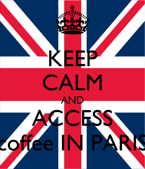 KEEP CALM AND  ACCESS  coffee IN PARIS