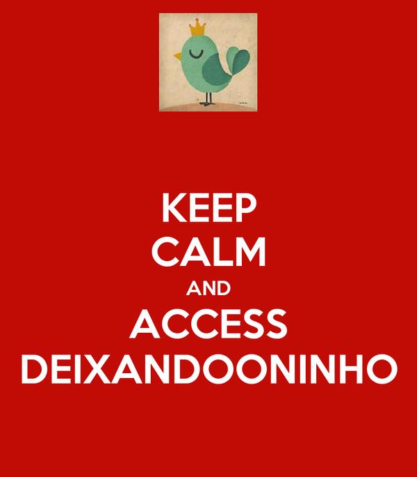 KEEP CALM AND ACCESS DEIXANDOONINHO