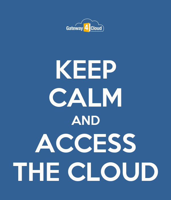 KEEP CALM AND ACCESS THE CLOUD