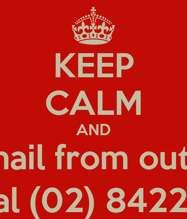 KEEP CALM AND Access voicemail from outside the office 1.Dial (02) 8422 1099