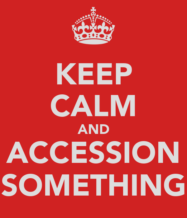 KEEP CALM AND ACCESSION SOMETHING
