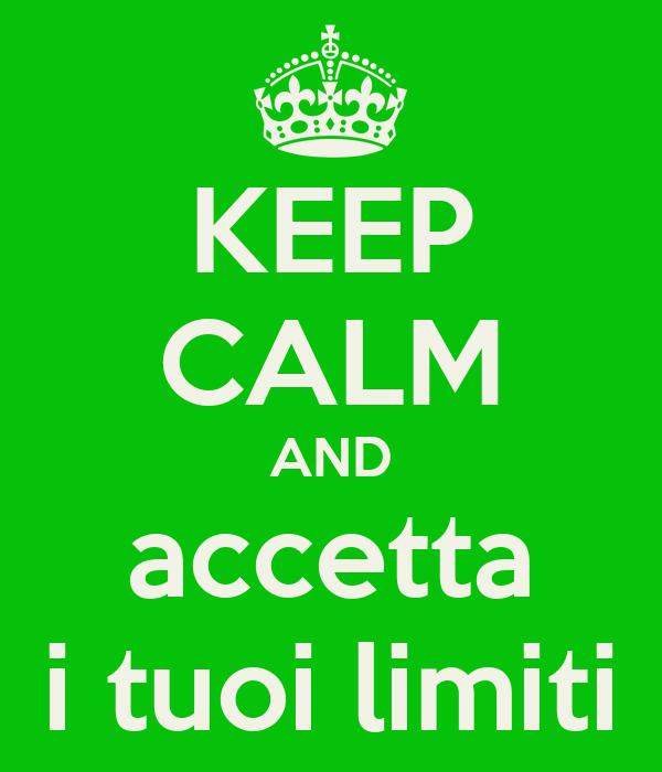 KEEP CALM AND accetta i tuoi limiti