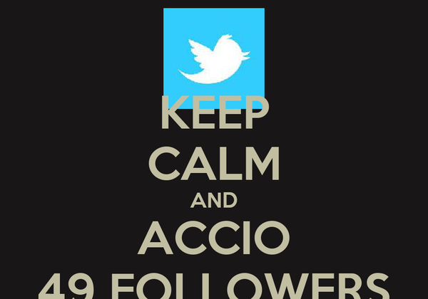 KEEP CALM AND ACCIO 49 FOLLOWERS