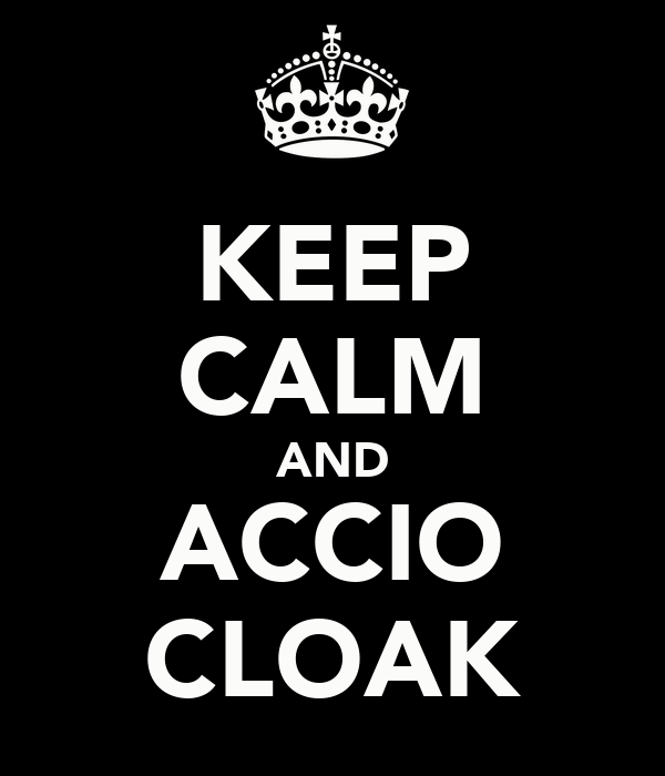 KEEP CALM AND ACCIO CLOAK