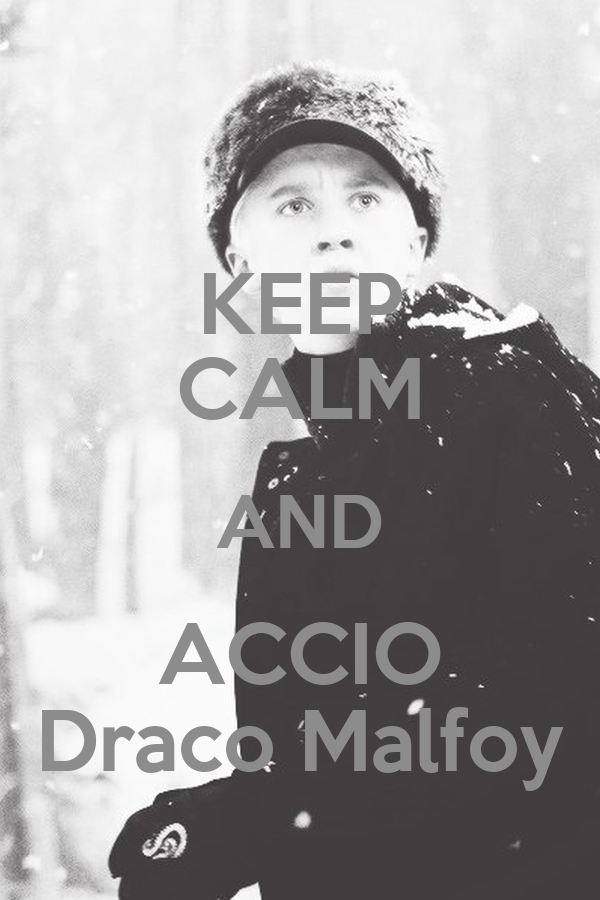 KEEP CALM AND ACCIO Draco Malfoy
