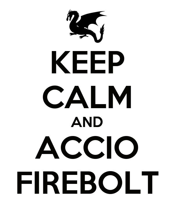 KEEP CALM AND ACCIO FIREBOLT
