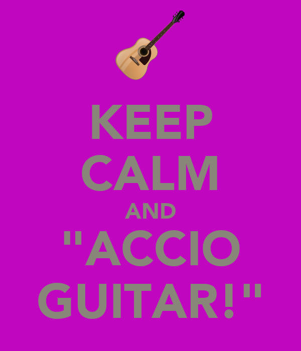 "KEEP CALM AND ""ACCIO GUITAR!"""