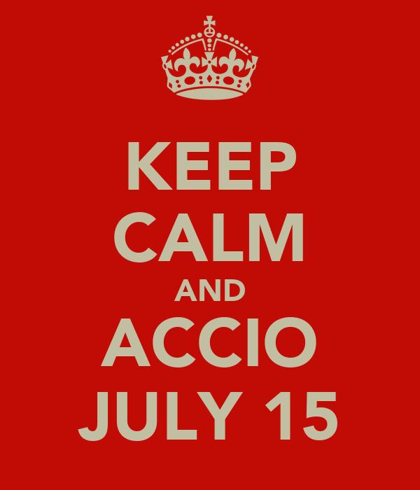 KEEP CALM AND ACCIO JULY 15