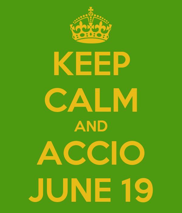 KEEP CALM AND ACCIO JUNE 19