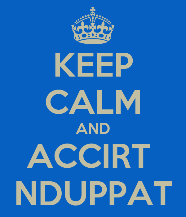 KEEP CALM AND ACCIRT  NDUPPAT
